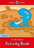 In the Mud Activity Book: Ladybird Readers Starter Level B