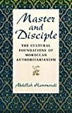 Master and Disciple : The Cultural Foundations of Moroccan Authoritarianism, Hammoudi, Abdellah, 0226315274