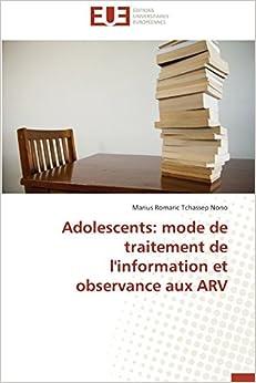 Adolescents: mode de traitement de l'information et observance aux ARV by Marius Romaric Tchassep Nono (2013-11-07)