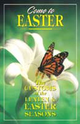 Come To Easter: The Customs of the Lenten and Easter Seasons