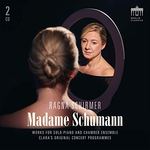 Ragna Schirmer: Madame Schumann - Works for Solo Piano & Chamber Ensemble