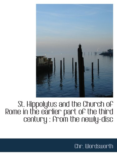 Chr Disc - St. Hippolytus and the Church of Rome in the earlier part of the third century : from the newly-disc