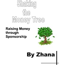 Shaking the Money Tree: How to Finance Your Education or Business and Avoid Student Debt