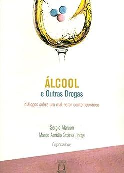 Álcool e outras drogas: diálogos sobre um mal-estar contemporâneo por [Alarcon, Sergio, Jorge, Marco Aurélio Soares]