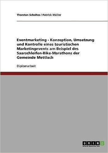 Eventmarketing - Konzeption, Umsetzung und Kontrolle eines touristischen Marketingevents am Beispiel des Saarschleifen-Bike-Marathons der Gemeinde Mettlach (German Edition)