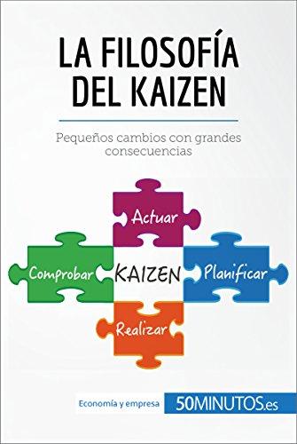 La filosofía del Kaizen: Pequeños cambios con grandes consecuencias (Gestión y Marketing) (Spanish Edition)