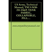 US Army, Technical Manual, TM 5-5430-211-13&P, TANK FABRIC, COLLAPSIBLE, PILLOW TYPE, 50,000 GALS, DRINKING WATER, (NSN 5430-01-200-4831), (5430-01-106-9677)