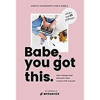 Babe, you got this: van meisje met dromen naar vrouw met succes. advies van 23 girlbosses