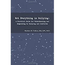 Not Everything is Bullying: A Practical Guide for Understanding and Responding to Bullying and Conflicts
