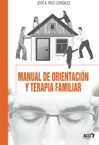 Manual de orientación y terapia familiar: (Enfoque sistémico teórico-practico) (Spanish Edition)