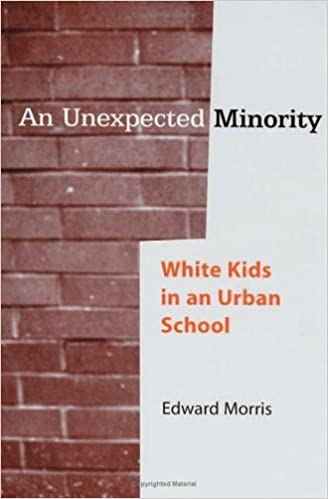 An Unexpected Minority: White Kids in an Urban School by Edward W. Morris (2005-10-21)
