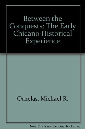 Between the Conquests: The Early Chicano Historical Experience by ORNELAS MICHAEL R (2011-12-22)