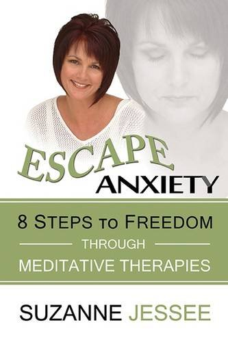 Escape Anxiety: 8 Steps to Freedom Through Meditative Therapies ebook