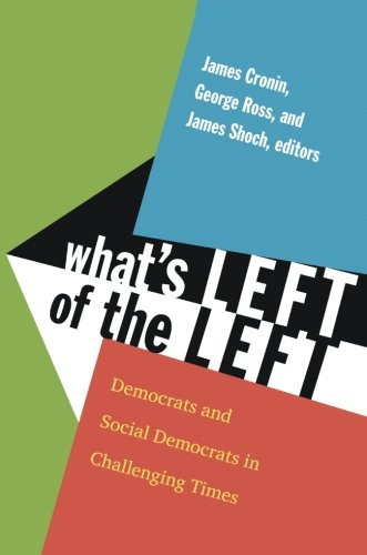 Download What's Left of the Left: Democrats and Social Democrats in Challenging Times PDF