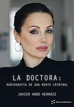 LA DOCTORA: RADIOGRAFÍA DE UNA MENTE CRIMINAL (Spanish Edition) by [HARO HERRAIZ, JAVIER]