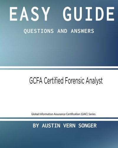 Easy Guide: GCFA Certified Forensic Analyst: Questions and Answers (Global Information Assurance Certification (GIAC) Series) (Volume 1)