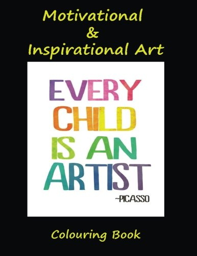 Motivational & inspirational art colouring book: Great word art quotes for all kids to learn  and colour. 50 pages to let your imagination  go wild. ... go grab them pencils and start colouring. PDF