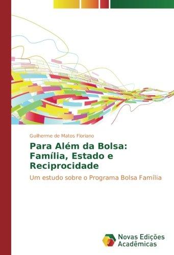 Para Além da Bolsa: Família, Estado e Reciprocidade: Um estudo sobre o Programa Bolsa Família (Portuguese Edition) pdf epub