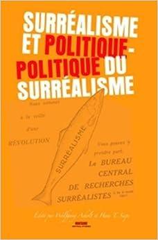 Surréalisme et politique Politique du Surréalisme: Politique Du Surrealisme (Avant-Garde Critical Studies)
