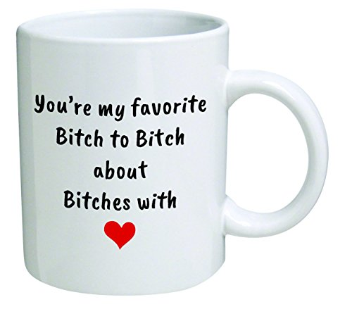 Funny Mug - You're my favorite bitch to bitch about bitches with, red heart - 11 OZ Coffee Mugs - Funny Inspirational and sarcasm ()