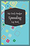 My Daily Budget Spending Log book: Budget Planner to keep Track your Daily Expense Spending Bill Payment Record   Organizer, Household Income ,120 Pages ,6x9'