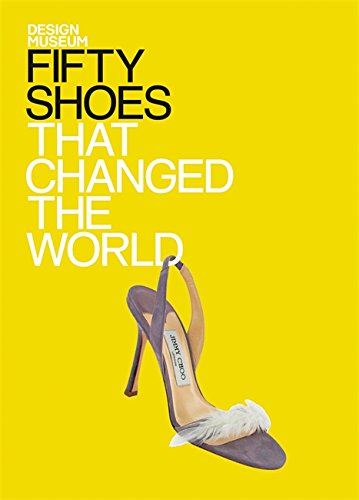 Fifty Shoes That Changed the World (Design Museum Fifty)