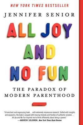BY Senior, Jennifer ( Author ) [{ All Joy and No Fun: The Paradox of Modern Parenthood By Senior, Jennifer ( Author ) Jan - 20- 2015 ( Paperback ) } ]