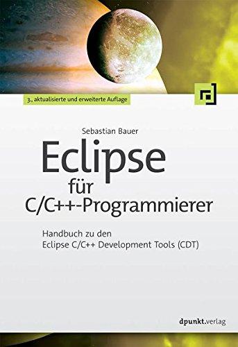Eclipse für C/C++-Programmierer: Handbuch zu den Eclipse C/C++ Development Tools (CDT)