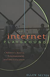 Internet Playground: Children's Access, Entertainment, and Mis-Education (Popular Culture and Everyday Life)