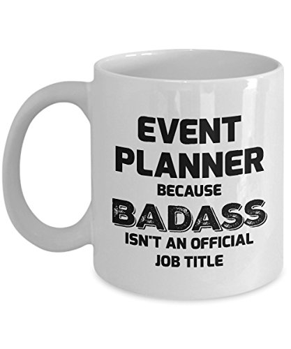 Event Planner Mug - Event Planner - Because Badass Isn't An Official Job Title - 11oz Ceramic White Novelty Coffee Mug