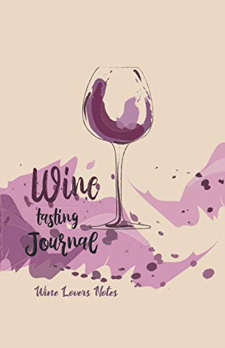 (Wine Tasting Journal: Wine Lovers Notes: Wine Tasting & Collection Log Book )