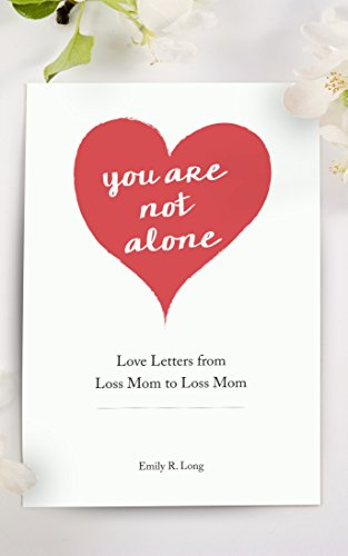 Amazon you are not alone love letters from loss mom to loss you are not alone love letters from loss mom to loss mom by long fandeluxe Epub