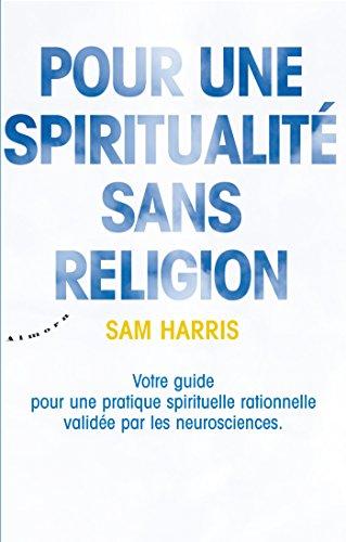 Pour une spiritualité sans religion - Votre guide pour une pratique spirituelle rationnelle validée (French Edition)