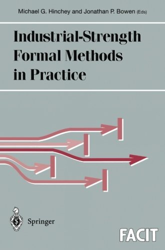 Download Industrial-Strength Formal Methods in Practice (Formal Approaches to Computing and Information Technology (FACIT)) Pdf