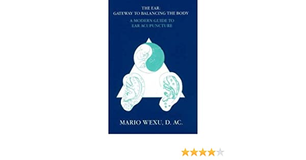 The Ear - Gateway to Balancing the Body: A Modern Guide to Ear Acupuncture (Paperback) - Common