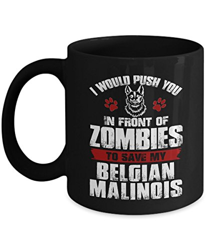 Funny Belgian Malinois Gifts - I Would Push You In Front of Zombies Coffee Mug - Belgian Malinois Lover Gifts for Dad Mom Husband Wife Kids or Friends Gift Tea Cup Black Ceramic 11 Ounce c3521 (Mug Belgian Malinois)