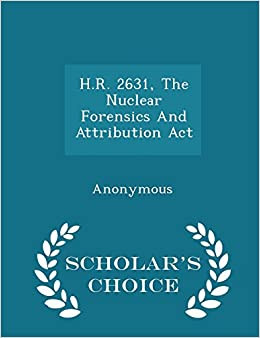 H R 2631 The Nuclear Forensics And Attribution Act Scholar S