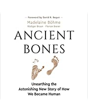 Ancient Bones: Unearthing the Astonishing New Story of How We Became Human