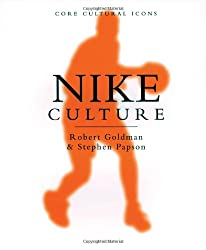 Nike Culture: The Sign of the Swoosh (Cultural Icons series)