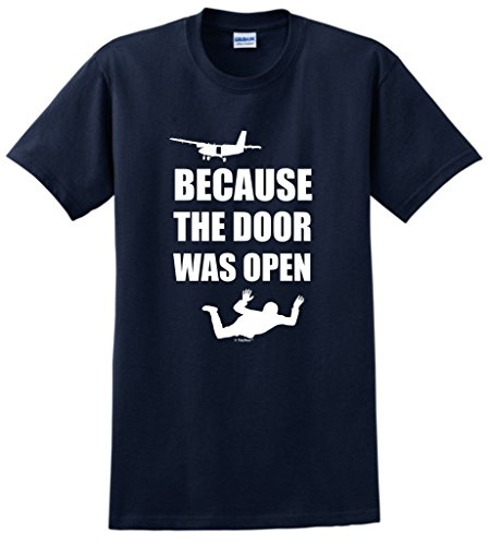 Skydiving Gift Because The Door was Open Skydiver T-Shirt Large Navy