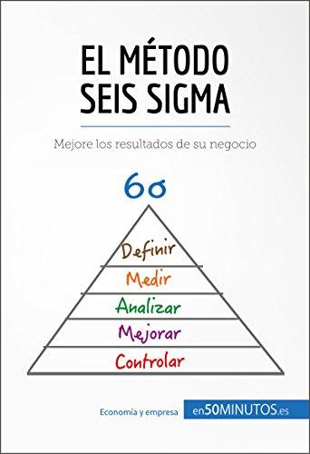 El método Seis Sigma: Mejore los resultados de su negocio (Gestión y Marketing) (Spanish Edition)