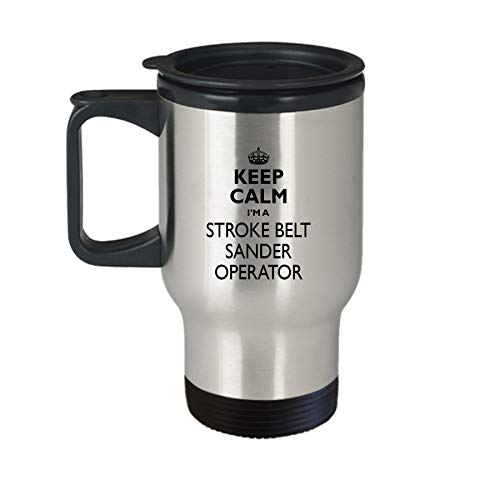 Stroke Belt Sander Operator Travel Mug - AA72s Keep Calm Gift Cute Stainless Steel Insulated Tea Coffee Novelty Tumbler With Lid And Handle For Best Ever Coworker Non-Spill 14 oz
