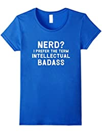 Nerd? I prefer the term intellectual badass funny t-shirt