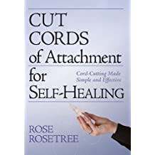 Cut Cords of Attachment for Self-Healing: Cord-Cutting Made Simple and Effective (Energy HEALING Skills for the Age of Awakening Book 2)