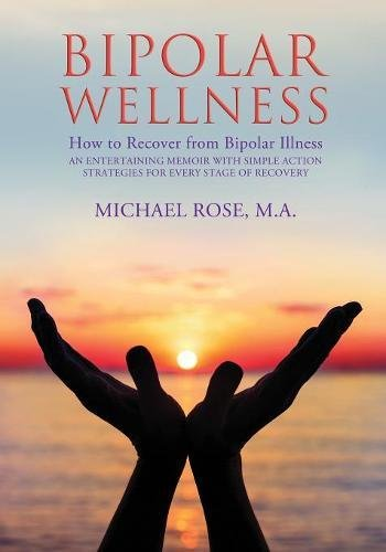 Download BIPOLAR WELLNESS: How to Recover from Bipolar Illness: An Entertaining Memoir with Simple Action Strategies for Every Stage of Recovery PDF