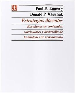Estrategias Docentes: Ensenanza de Contenidos Curriculares y Desarrollo de Habilidades de Pensamiento: Amazon.es: Paul D. Eggen, Kauch P. Eggen, ...