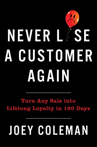 (Never Lose a Customer Again: Turn Any Sale into Lifelong Loyalty in 100 Days)