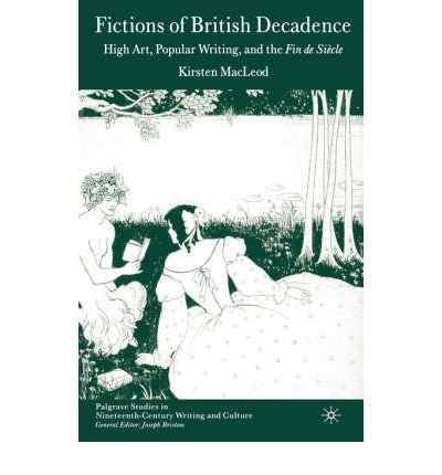 Download [(Fictions of British Decadence: High Art, Popular Writing and the Fin de Siecle)] [Author: Kirsten MacLeod] published on (June, 2006) ebook
