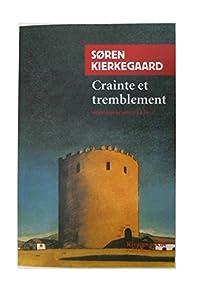Crainte et tremblement: Lyrique dialectique de Johannès de Silentio par Kierkegaard