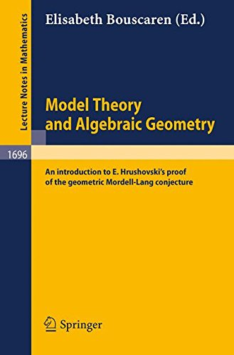 Model Theory and Algebraic Geometry: An introduction to E. Hrushovski's proof of the geometric Mordell-Lang conjecture (Lecture Notes in Mathematics)